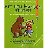 Mit den Händen singen: Ein Kinderliederbuch für Groß und Klein mit Gebärden aus DGS, MAKATON oder Schau doch meine...