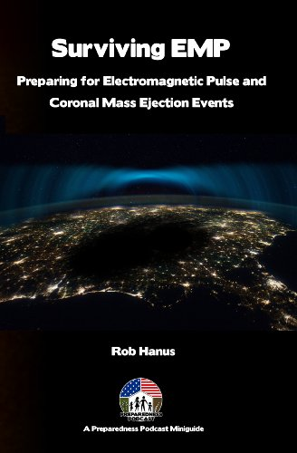 Surviving EMP: Preparing for Electromagnetic Pulse and Coronal Mass Ejection Events