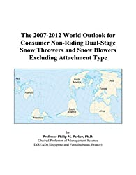 The 2007-2012 World Outlook for Consumer Non-Riding Dual-Stage Snow Throwers and Snow Blowers Excluding Attachment Type