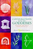 Conversations with the Goddesses: Revealing the Divine Power Within You