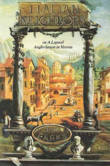 Italian Neighbors: Or, a Lapsed Anglo-Saxon in Verona, Tim Parks