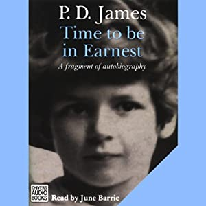 Time to Be in Earnest: A Fragment of Autobiography | [P.D. James]