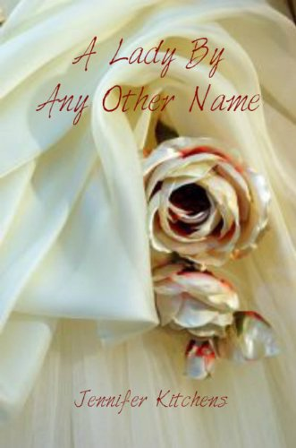 A Lady By Any Other Name by Jennifer Kitchens
