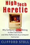 High Tech Heretic: Why Computers Don't Belong in the Classroom and Other Reflections by a Computer Contrarian (0385489757) by Stoll, Clifford
