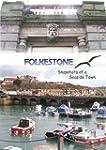 Folkestone: Snapshots of a Seaside Town