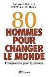 echange, troc Sylvain Darnil, Mathieu Le Roux - 80 hommes pour changer le monde : Entreprendre pour la planète