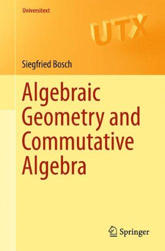 Algebraic Geometry and Commutative Algebra (Universitext)