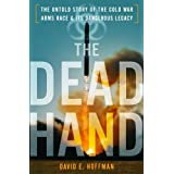 The Dead Hand: The Untold Story of the Cold War Arms Race and its Dangerous Legacyby David Hoffman