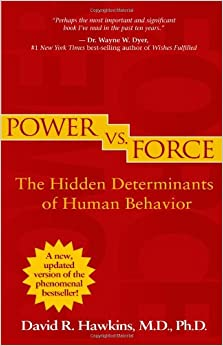 power vs force the hidden determinants of human behavior david r hawkins. Black Bedroom Furniture Sets. Home Design Ideas
