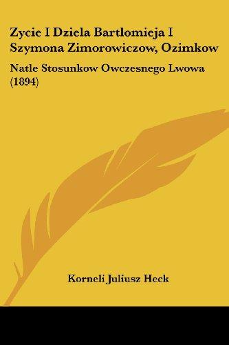 Zycie I Dziela Bartlomieja I Szymona Zimorowiczow, Ozimkow: Natle Stosunkow Owczesnego Lwowa (1894)