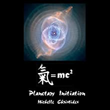 Qi = MC2 Gnosis: Planetary Initiation: Qi = MC2 Planetary Initiation into a Qualium Leap in Evolution, Book 2 (       UNABRIDGED) by Michelle Christides Narrated by Michelle Christides