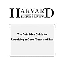 The Definitive Guide to Recruiting in Good Times and Bad (Harvard Business Review) (       UNABRIDGED) by Claudio Fernandez-Araoz, Boris Groysberg, Nitin Nohria Narrated by Todd Mundt