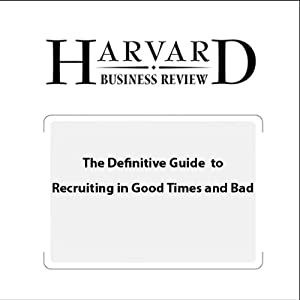 The Definitive Guide to Recruiting in Good Times and Bad (Harvard Business Review) | [Claudio Fernandez-Araoz, Boris Groysberg, Nitin Nohria]