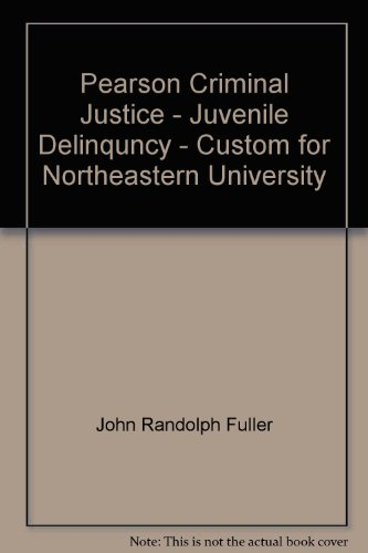 Pearson Criminal Justice - Juvenile Delinquncy - Custom for Northeastern University