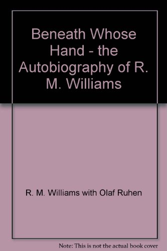 beneath-whose-hand-the-autobiography-of-r-m-williams
