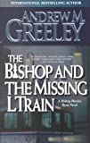 The Bishop and The Missing L Train (A Father Blackie Ryan Mystery) (0812575962) by Greeley, Andrew M.