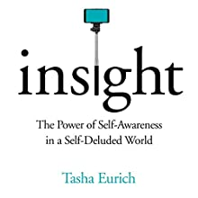 Insight: The Power of Self-Awareness in a Self-Deluded World Audiobook by Tasha Eurich Narrated by Tasha Eurich