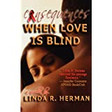 Consequences: When Love Is Blind ~ Linda R. Herman