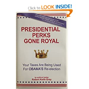 Presidential Perks Gone Royal: Your Taxes Are Being Used For Obama's Re-election