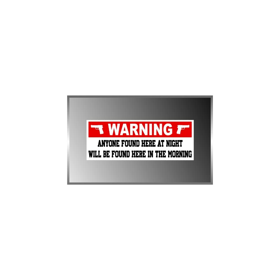 ANYONE FOUND HERE AT NIGHT WILL BE HERE IN THE MORNING Warning Decal