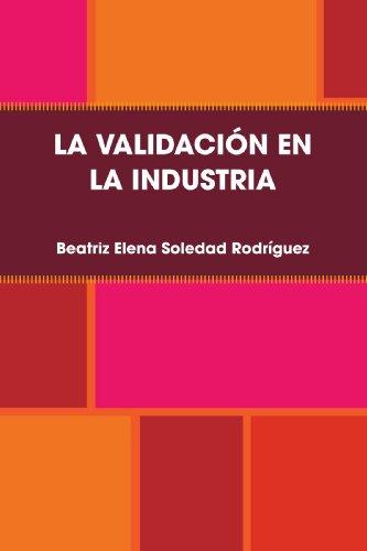 LA VALIDACION EN LA INDUSTRIA  [Soledad Rodriguez, Beatriz Elena] (Tapa Blanda)