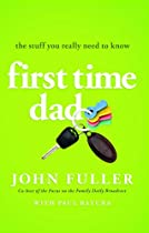 First Time Dad: The Stuff You Really Need to Know by John Fuller