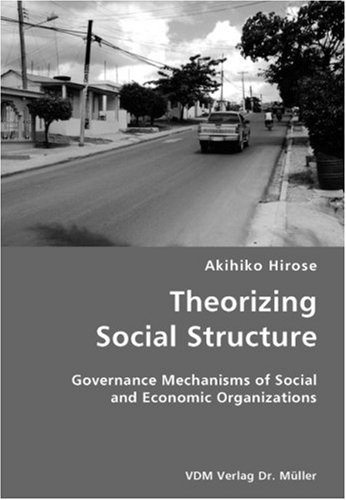 Theorizing Social Structure- Governance Mechanisms of Social and Economic Organizations