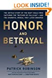 """Honor and Betrayal: The Untold Story of the Navy SEALs Who Captured the """"Butcher of Fallujah""""--and the Shameful Ordeal They Later Endured"""