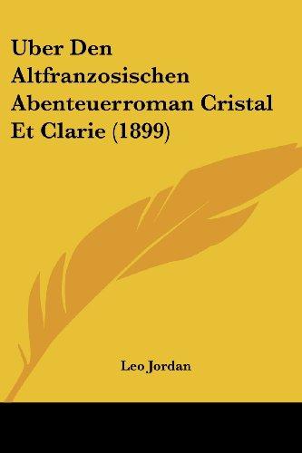 Uber Den Altfranzosischen Abenteuerroman Cristal Et Clarie (1899)