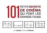 echange, troc Neil Landau, Matthew Frederick - 101 petits secrets de cinéma qui font les grands films
