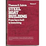 Steel Boat Building: From Bare Hull to Launching, Vol. 2