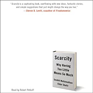 Scarcity: Why Having Too Little Means So Much | [Sendhil Mullainathan, Eldar Shafir]