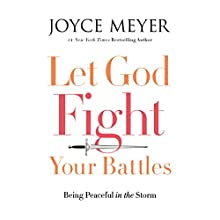 Let God Fight Your Battles: Being Peaceful in the Storm Audiobook by Joyce Meyer Narrated by Jodi Carlisle