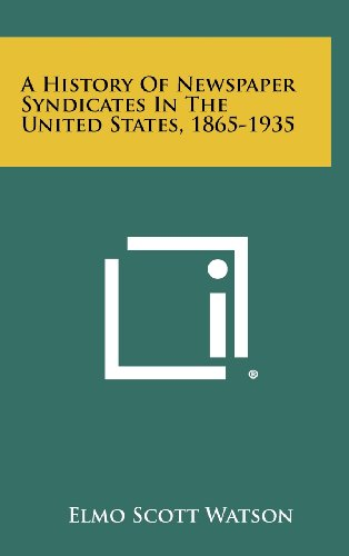 A History of Newspaper Syndicates in the United States, 1865-1935