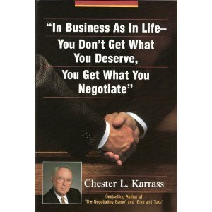 In Business As in Life, You Don't Get What You Deserve, You Get What You Negotiate