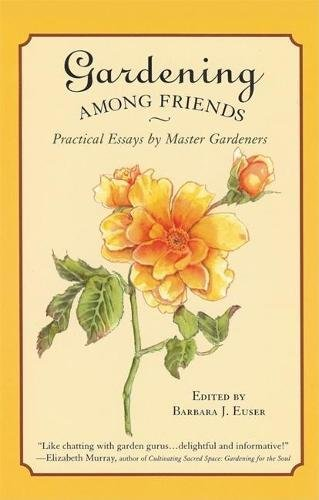 Gardening Among Friends: Practical Essays by Master Gardeners