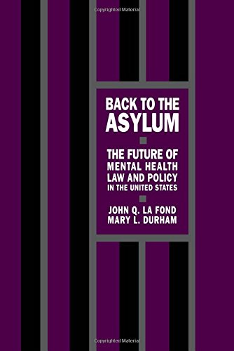 Back to the Asylum: The Future of Mental Health Law and Policy in the United States
