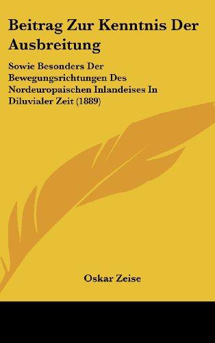 Beitrag Zur Kenntnis Der Ausbreitung: Sowie Besonders Der Bewegungsrichtungen Des Nordeuropaischen Inlandeises in Diluvialer Zeit (1889)