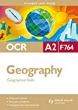 OCR A2 Geography Student Unit Guide: Unit F764 Geographical Skills (Student Unit Guides)