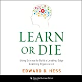Learn or Die: Using Science to Build a Leading-Edge Learning Organization (Unabridged)