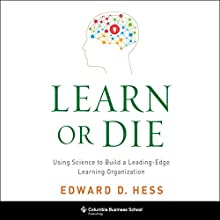 Learn or Die: Using Science to Build a Leading-Edge Learning Organization (       UNABRIDGED) by Edward D. Hess Narrated by Stefan Rudnicki