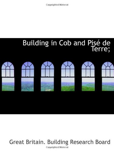 Building in Cob and Pisé de Terre;