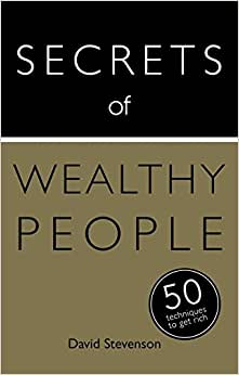 Secrets Of Wealthy People: 50 Techniques To Get Rich (Teach Yourself: Relationships & Self-Help)