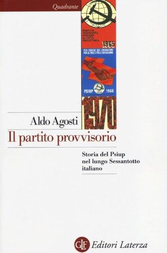 Il partito provvisorio. Storia del Psiup nel lungo Sessantotto italiano