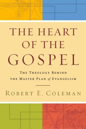 Heart Of The Gospel, The: The Theology Behind The Master Plan Of Evangelism