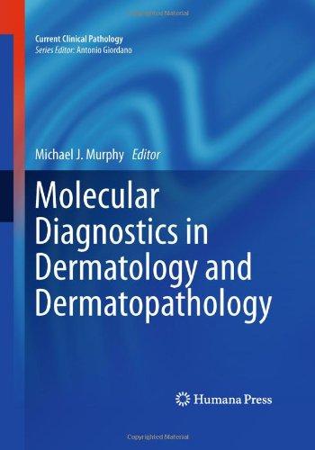 Molecular Diagnostics In Dermatology And Dermatopathology (Current Clinical Pathology)