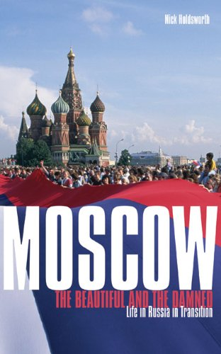 Moscow: The Beautiful and the Damned: Life in Russia in Transition