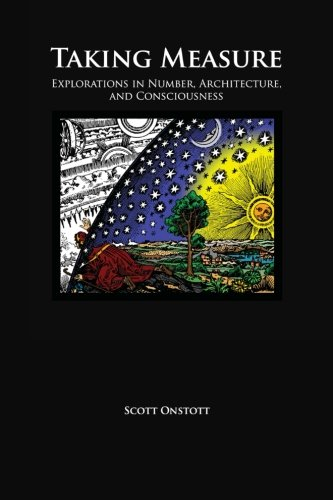 Taking Measure: Explorations in Number, Architecture, and Consciousness, by Scott Onstott