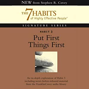 Put First Things First: Habit 3 of The 7 Habits of Highly Effective People | [Stephen R. Covey]
