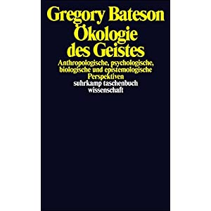 Ökologie des Geistes: Anthropologische, psychologische, biologische und epistemologische